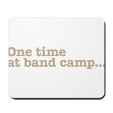 one time at band camp Mousepad