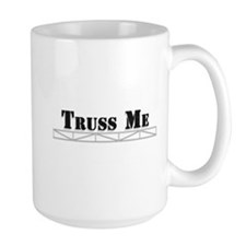 Truss Me Mug