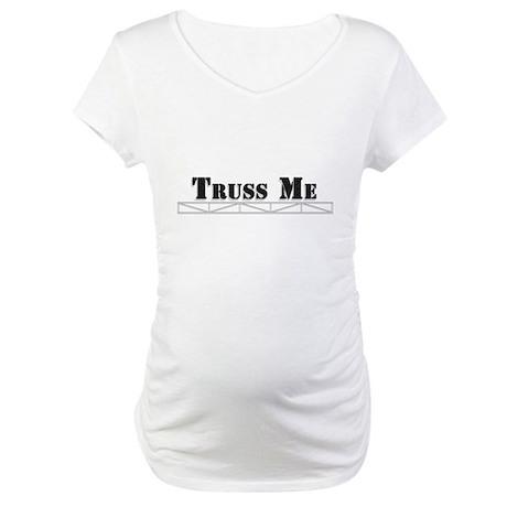 Truss Me Maternity T-Shirt