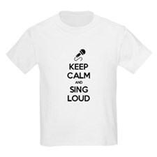 Keep Calm and Sing Loud T-Shirt
