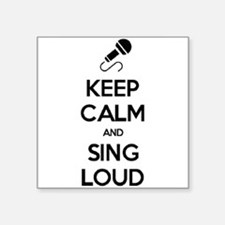 "Keep Calm and Sing Loud Square Sticker 3"" x 3"""