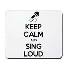Keep Calm and Sing Loud Mousepad
