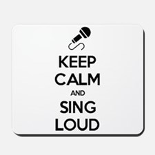 Keep Calm and Sing Loud Mousepad