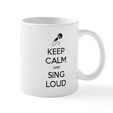 Keep Calm and Sing Loud Mug