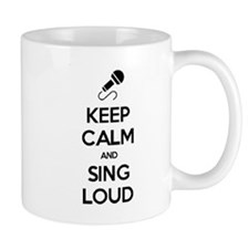 Keep Calm and Sing Loud Mug