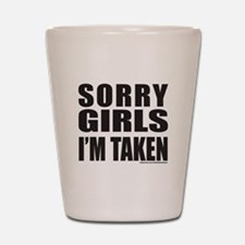 SORRY GIRLS I'M TAKEN Shot Glass