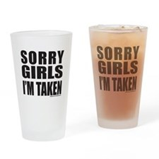 SORRY GIRLS I'M TAKEN Drinking Glass