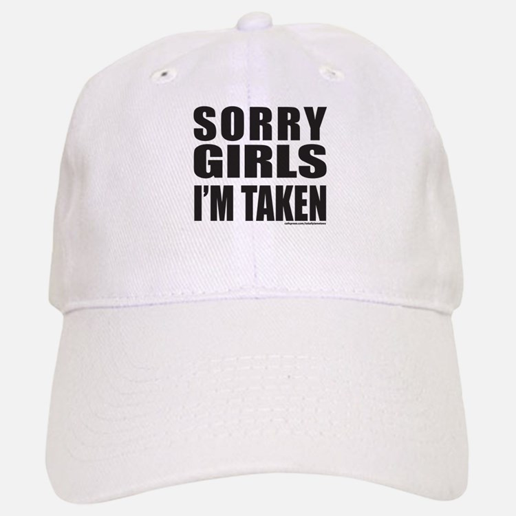 SORRY GIRLS I'M TAKEN Baseball Baseball Cap