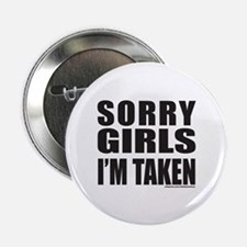 "SORRY GIRLS I'M TAKEN 2.25"" Button"