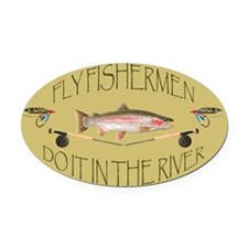 Fly Fishermen Do It In The River Oval Car Magnet