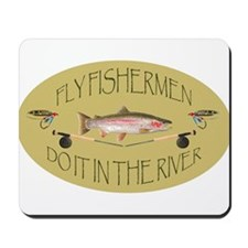 Fly Fishermen Do It In The River Mousepad