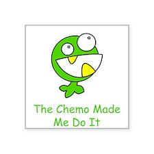 The Chemo Made Me Do It Sticker