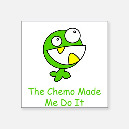 The Chemo Made Me Do It Sticker