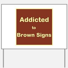 Addicted to Brown Signs Yard Sign