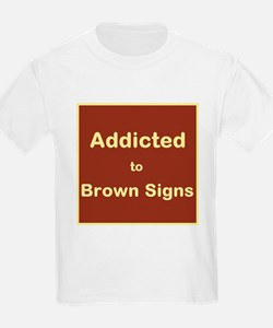 Addicted to Brown Signs T-Shirt