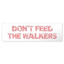 Dont Feed The Walkers Bumper Sticker