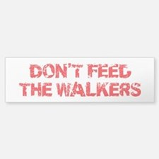 Dont Feed The Walkers Bumper Bumper Sticker