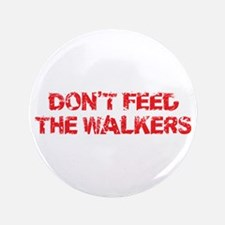 """Dont Feed The Walkers 3.5"""" Button"""
