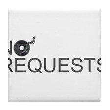 No Requests Tile Coaster