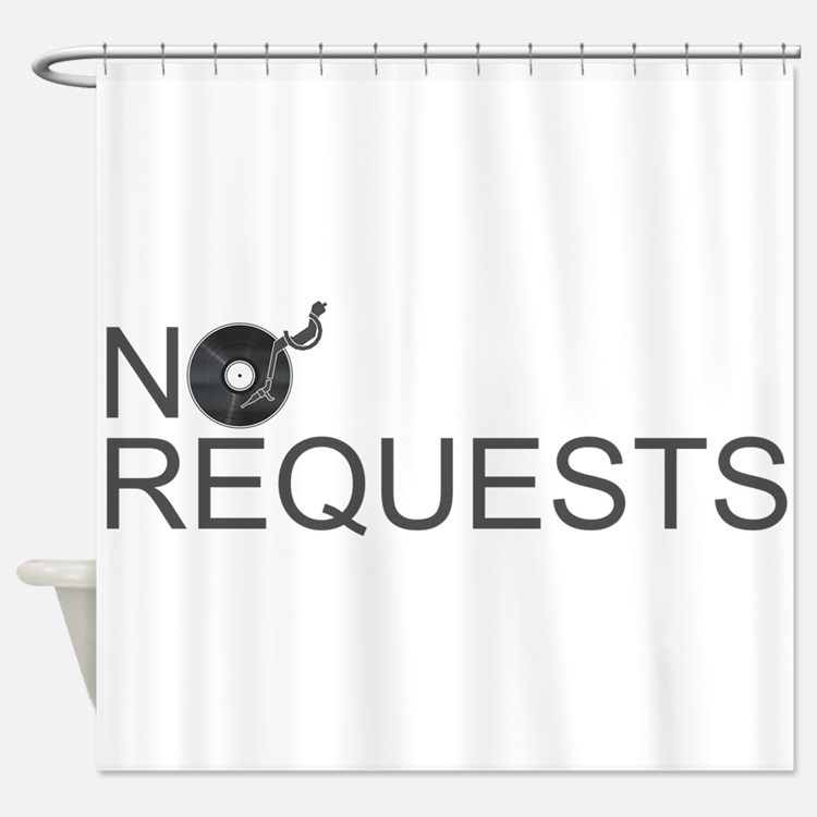 No Requests Shower Curtain