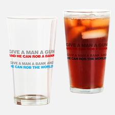 Give a Man A Gun Drinking Glass