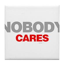 Nobody Cares Tile Coaster