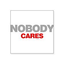 "Nobody Cares Square Sticker 3"" x 3"""