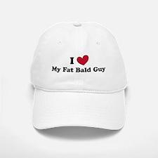 I love my fat bald guy Baseball Baseball Cap
