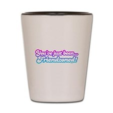 You've just been friendzoned Shot Glass