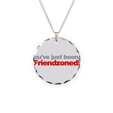 You've just been friendzoned. Necklace Circle Char