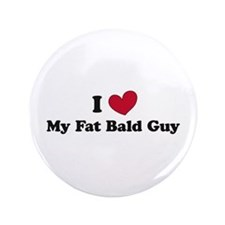 "I love my fat bald guy 3.5"" Button"
