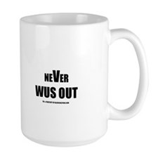NEVER WUS OUT(TM) Mug