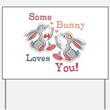 Some Bunny Loves You Yard Sign