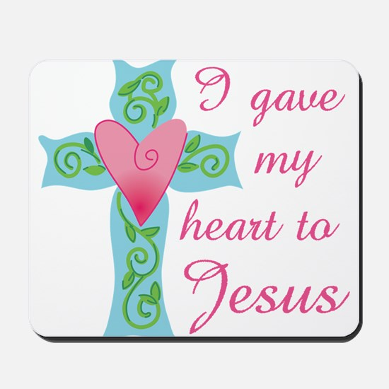I gave my Heart to Jesus Mousepad