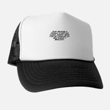 Cute Just because Trucker Hat