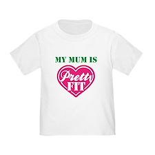 My Mum is Pretty Fit T-Shirt