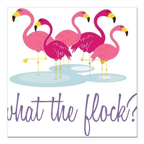 "What The Flock? Square Car Magnet 3"" x 3"""