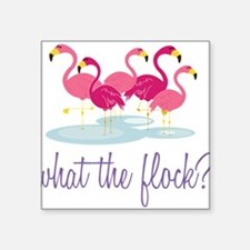 "What The Flock? Square Sticker 3"" x 3"""