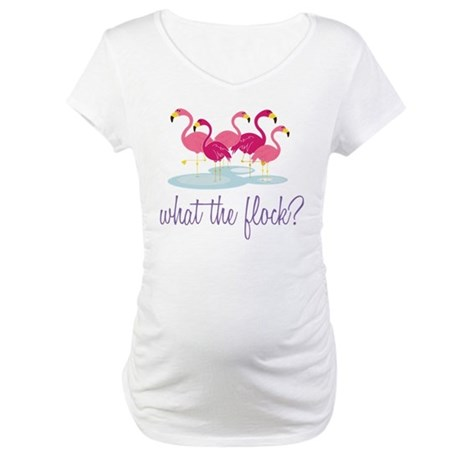 What The Flock? Maternity T-Shirt