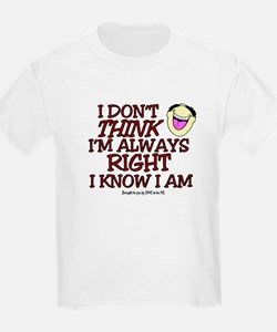 I DON'T THINK I'M ALWAYS RIGHT... T-Shirt