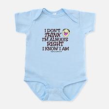 I DON'T THINK I'M ALWAYS RIGHT... Infant Bodysuit