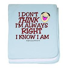 I DON'T THINK I'M ALWAYS RIGHT... baby blanket