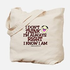 I DON'T THINK I'M ALWAYS RIGHT... Tote Bag