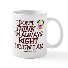 I DON'T THINK I'M ALWAYS RIGHT... Mug