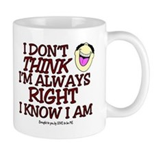 I DON'T THINK I'M ALWAYS RIGHT... Mug