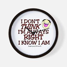 I DON'T THINK I'M ALWAYS RIGHT... Wall Clock
