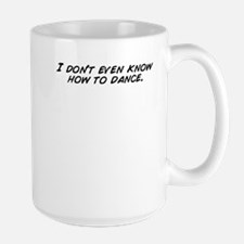 I don't even know how to dance. Mugs