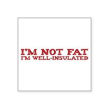 "I'm not fat Square Sticker 3"" x 3"""