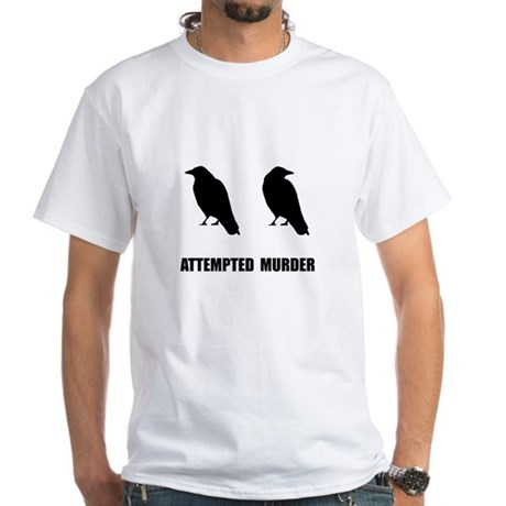 Attempted Murder Of Crows White T-Shirt
