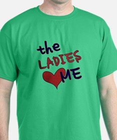 The ladies love me T-Shirt